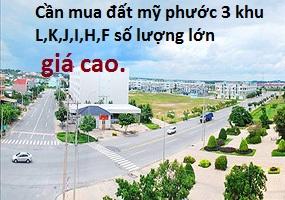 Cần mua đất mỹ phước 3 khu L,K,J,I,H,F số lượng lớn giá cao.